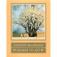 Gustave Baumann: Nearer to Art by Krause, Martin F.; Yurtseven, Madeline Carol; Acton, David, 9780890132524