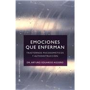 Emociones que enferman/ Emotions sick by Agüero, Arturo Eduardo, 9789876092524