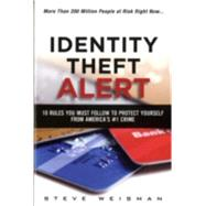 Identity Theft Alert 10 Rules You Must Follow to Protect Yourself from America's #1 Crime by Weisman, Steve, 9780133902525