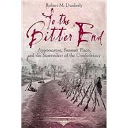 To the Bitter End by Dunkerly, Robert M., 9781611212525