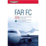 FAR-FC 2016 Federal Aviation Regulations for Flight Crew by Unknown, 9781619542525