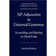 Xp-Adjunction in Universal Grammar Scrambling and Binding in Hindi-Urdu by Kidwai, Ayesha, 9780195132526