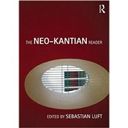 The Neo-Kantian Reader by Luft; Sebastian, 9780415452526