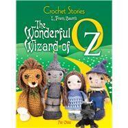 Crochet Stories: L. Frank Baum's The Wonderful Wizard of Oz by Baum, L. Frank; Olski, Pat, 9780486812526
