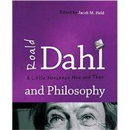 Roald Dahl and Philosophy: A Little Nonsense Now and Then by Held, Jacob M., 9781442222526
