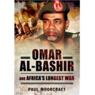 Omar Al-Bashir and Africa's Longest War by Moorcraft, Paul L., 9781473842526