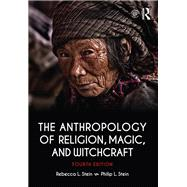 The Anthropology of Religion, Magic, and Witchcraft by Stein; Rebecca, 9781138692527