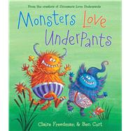 Monsters Love Underpants by Freedman, Claire; Cort, Ben, 9781481442527