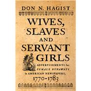Wives, Slaves, and Servant Girls by Hagist, Don N., 9781594162527
