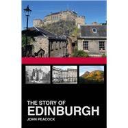 The Story of Edinburgh by Peacock, John, 9780750982528