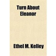 Turn About Eleanor by Kelley, Ethel M., 9781153812528