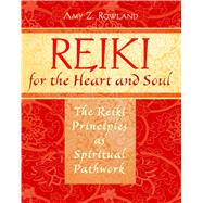 Reiki for the Heart and Soul by Rowland, Amy Z., 9781594772528