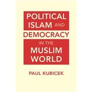 Political Islam and Democracy in the Muslim World by Kubicek, Paul, 9781626372528