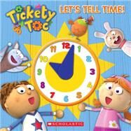 Tickety Toc: Let's Tell Time! A Telling Time Book by Scholastic, 9780545662529
