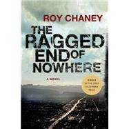 The Ragged End of Nowhere A Novel by Chaney, Roy, 9780312582531