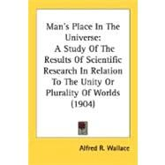 Man's Place in the Universe : A Study of the Results of Scientific Research in Relation to the Unity or Plurality of Worlds (1904) by Wallace, Alfred Russel, 9780548752531