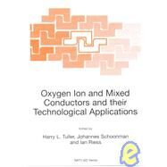 Oxygen Ion and Mixed Conductors and Their Technological Applications : Proceedings from the NATO Advanced Study Institute, Held in Erice, Sicily, Italy, 15-30 July 1997 by Tuller, Harry L.; Schoonman, Johannes; Riess, Ilan, 9780792362531
