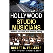 Hollywood Studio Musicians: Their Work and Careers in the Recording Industry by Faulkner,Robert R., 9781412852531