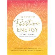 The Power of Positive Energy by Chubb, Tanaaz, 9781507202531