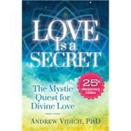 Love Is a Secret by Vidich, Andrew, Ph.D., 9781604152531