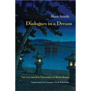 Dialogues in a Dream: The Life and Zen Teachings of Muso Soseki by Soseki, Muso; Kirchner, Thomas Yuho, 9781614292531