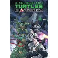 Teenage Mutant Ninja Turtles / Ghostbusters by Burnham, Erik; Waltz, Tom; Schoening, Dan (CON); Wilson, Charles Paul, III (CON); Smith, Cory (CON), 9781631402531