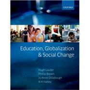 Education, Globalization and Social Change by Lauder, Hugh; Brown, Phillip; Dillabough, Jo-Anne; Halsey, A. H., 9780199272532
