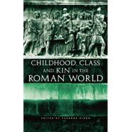 Childhood, Class and Kin in the Roman World by Dixon,Suzanne, 9780415692533