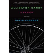 Alligator Candy A Memoir by Kushner, David, 9781451682533