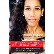 My Grandfather Would Have Shot Me: A Black Woman Discovers Her Family's Nazi Past by Teege, Jennifer; Sellmair, Nikola; Sommer, Carolin, 9781615192533