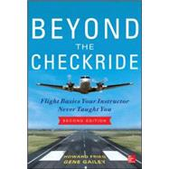 Beyond the Checkride: Flight Basics Your Instructor Never Taught You, Second Edition by Fried, Howard; Gailey, Gene, 9780071822534