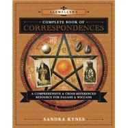 Llewellyn's Complete Book of Correspondences : A Comprehensive and Cross-Referenced Resource for Pagans and Wiccans by Kynes, Sandra, 9780738732534