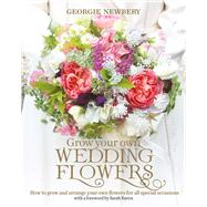 Grow Your Own Wedding Flowers by Newbery, Georgie, 9780857842534