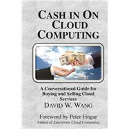 Cash in on Cloud Computing by Wang, David W.; Fingar, Peter, 9780929652535