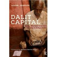 Dalit Capital: State, Markets and Civil Society in Urban India by School of Public Policy and Go, 9781138822535