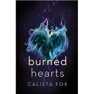 Burned Hearts A Novel by Fox, Calista, 9781250072535