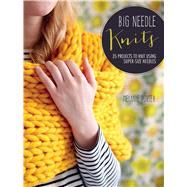Big Needle Knits: 35 Projects to Knit Using Super-sized Needles by Porter, Melanie, 9781782492535