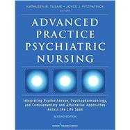 Advanced Practice Psychiatric Nursing: Integrating Psychotherapy, Psychopharmacology, and Complementary and Alternative Approaches Across the Lifespan by Tusaie, Kathleen R., Ph.D., 9780826132536