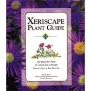 Xeriscape Plant Guide : 100 Water-Wise Plants for Gardens and Landscapes by Water, Denver, 9781555912536