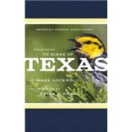 American Birding Association Field Guide to Birds of Texas by Lockwood, Mark W.; Small, Brian E., 9781935622536