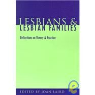 Lesbians and Lesbian Families : Reflections on Theory and Practice by Laird, Joan, 9780231102537