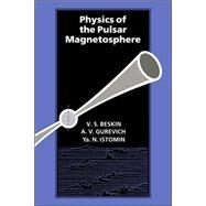 Physics of the Pulsar Magnetosphere by A. V. Gurevich , V. S. Beskin , Ya. N Istomin, 9780521032537