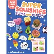 Super Squishies, Slime, & Putty by Sillars-powell, Tessa, 9781438012537