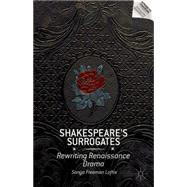 Shakespeare's Surrogates Rewriting Renaissance Drama by Loftis, Sonya Freeman, 9781137352538