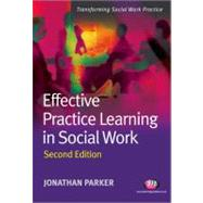 Effective Practice Learning in Social Work by Jonathan Parker, 9781844452538