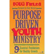 Purpose Driven Youth Ministry : 9 Essential Foundations for Healthy Growth by Doug Fields, 9780310212539