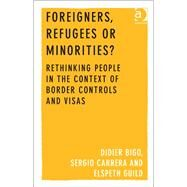 Foreigners, Refugees or Minorities?: Rethinking People in the Context of Border Controls and Visas by Carrera,Sergio, 9781409452539