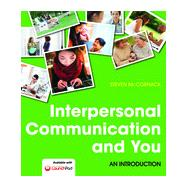 Interpersonal Communication and You An Introduction by McCornack, Steven, 9781457662539