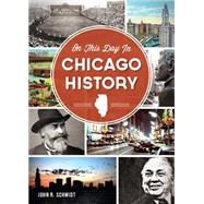 On This Day in Chicago History by Schmidt, John R., 9781626192539