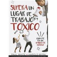 Supera un lugar de trabajo to´xico / Rising Above a Toxic Workplace by Chapman, Gary; White, Paul; Myra, Harold, 9780789922540